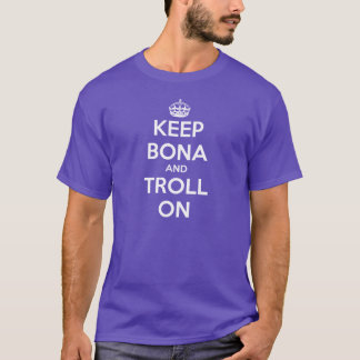 Keep Bona and Troll On T-shirt