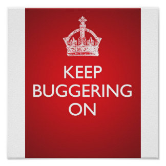 Keep Buggering On - Bright Red Poster