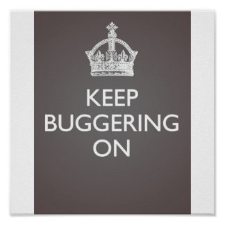 Keep Buggering On - Cool Grey Poster