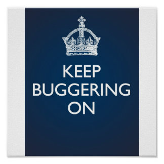 Keep Buggering On - Deep Blue Poster