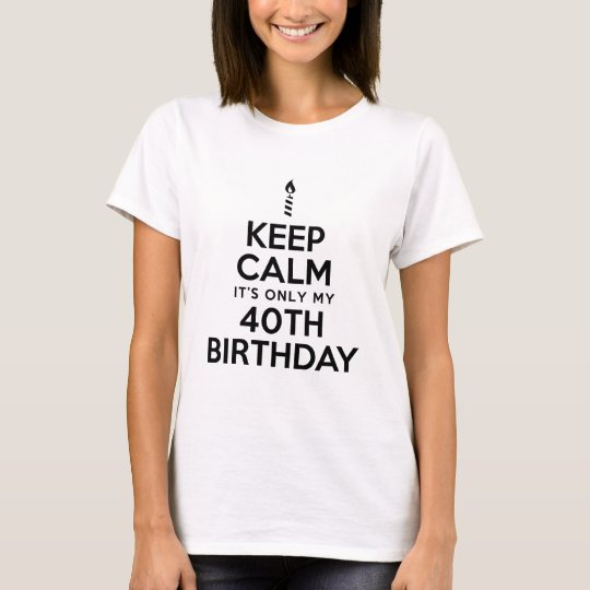Keep Calm 40th Birthday T-Shirt