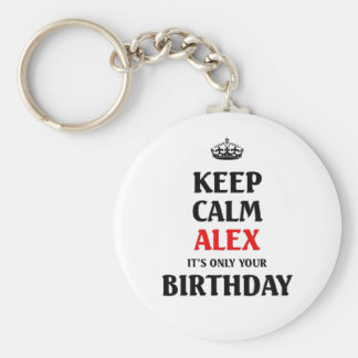 Keep calm alex it's only your birthday basic round button key ring