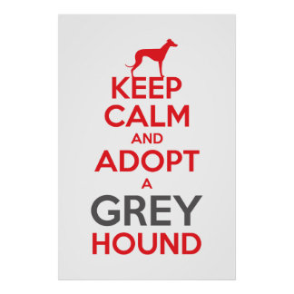 Keep Calm and ADOPT a Greyhound Poster