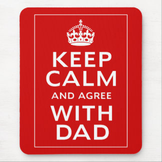 Keep Calm And Agree With Dad Mouse Pad