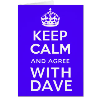 Keep Calm And Agree With Dave ~ U.K Politics Greeting Card