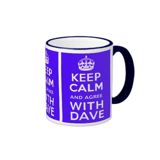 Keep Calm And Agree With Dave ~ U.K Politics Mugs