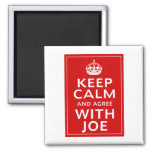 Keep Calm And Agree With Joe Magnet