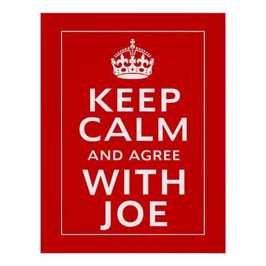 Keep Calm And Agree With Joe Poster
