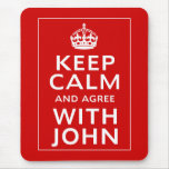 Keep Calm And Agree With John Mouse Pad