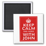 Keep Calm And Agree With John Refrigerator Magnets