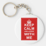 Keep Calm And Agree With Me Basic Round Button Key Ring
