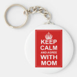 Keep Calm And Agree With Mom Basic Round Button Key Ring