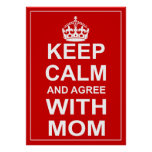 Keep Calm And Agree With Mom Posters
