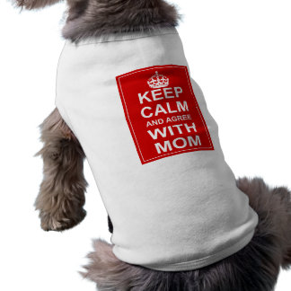 Keep Calm And Agree With Mom Sleeveless Dog Shirt