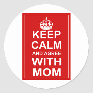 Keep Calm And Agree With Mom Round Sticker