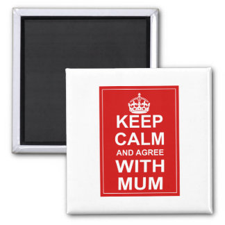 Keep Calm And Agree With Mum Square Magnet