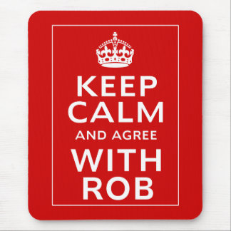 Keep Calm And Agree With Rob Mouse Pad