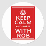 Keep Calm And Agree With Rob Round Stickers
