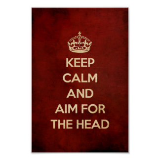 KEEP CALM AND AIM FOR THE HEAD RED POSTER