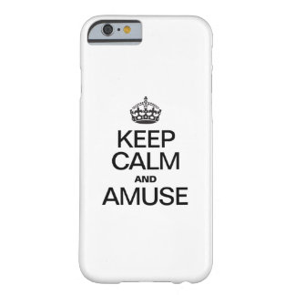 KEEP CALM AND AMUSE BARELY THERE iPhone 6 CASE