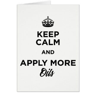 Keep Calm and Apply More Oils Card