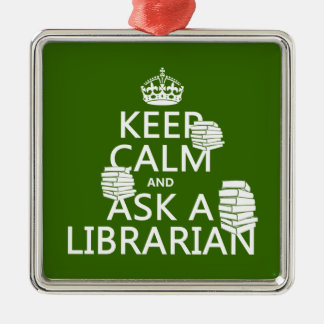 Keep Calm and Ask A Librarian (any color) Silver-Colored Square Decoration