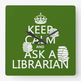 Keep Calm and Ask A Librarian (any color) Square Wall Clock