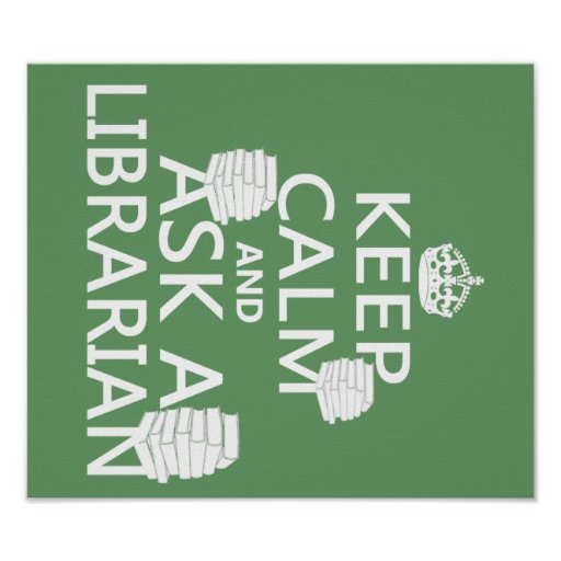 Keep Calm and Ask A Librarian Print