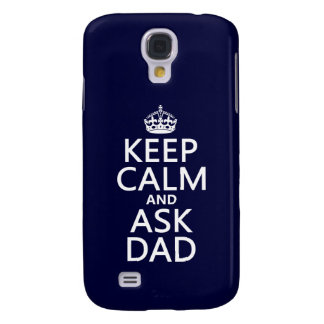Keep Calm and Ask Dad - all colors Galaxy S4 Case
