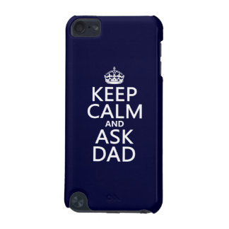 Keep Calm and Ask Dad - all colors iPod Touch 5G Case