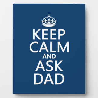 Keep Calm and Ask Dad - all colors Plaque