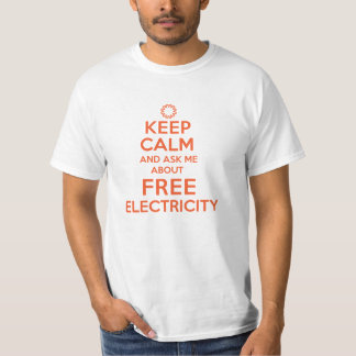 Keep Calm and Ask Me About Free Electricity Ambit T-shirts