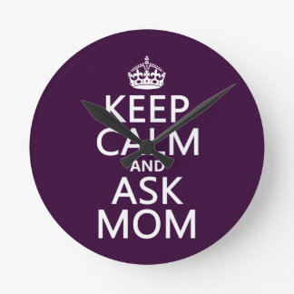 Keep Calm and Ask Mom - all colors Wall Clocks