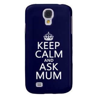 Keep Calm and Ask Mum - All Colours Galaxy S4 Covers