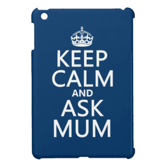 Keep Calm and Ask Mum - All Colours iPad Mini Cases