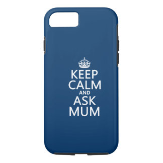 Keep Calm and Ask Mum - All Colours iPhone 7 Case