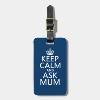 Keep Calm and Ask Mum - All Colours Luggage Tag