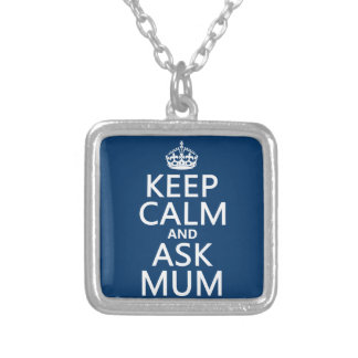 Keep Calm and Ask Mum - All Colours Silver Plated Necklace