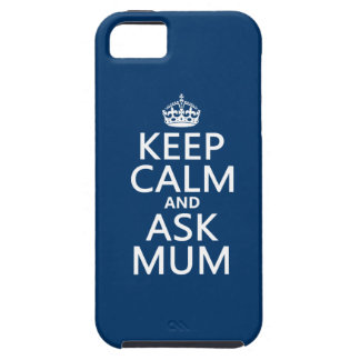 Keep Calm and Ask Mum - All Colours Tough iPhone 5 Case