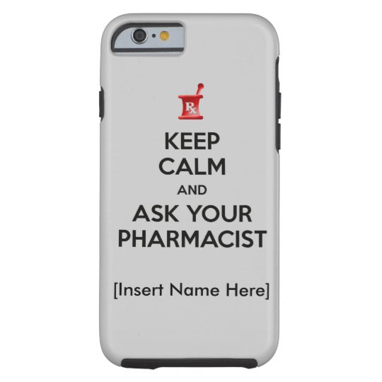 Keep Calm and Ask Your Pharmacist iPhone 6