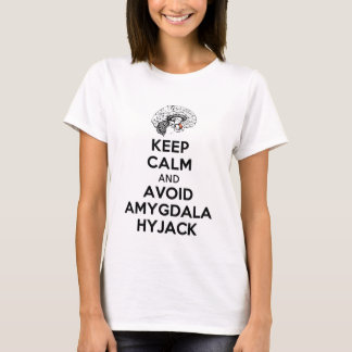 Keep calm and avoid amygdala hyjack T-Shirt