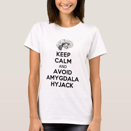 Keep calm and avoid amygdala hyjack T-Shirt