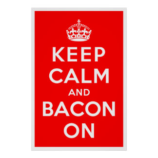Keep Calm and Bacon On Poster