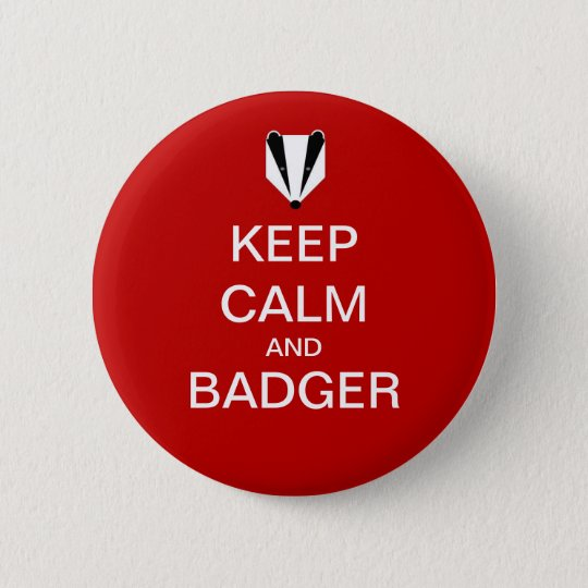 KEEP CALM AND BADGER 6 CM ROUND BADGE