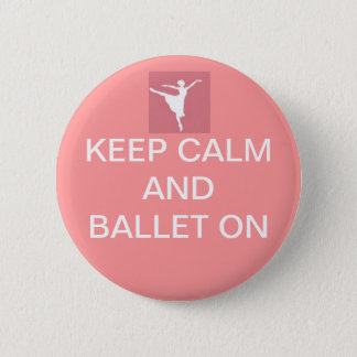 Keep calm and ballet on 6 cm round badge