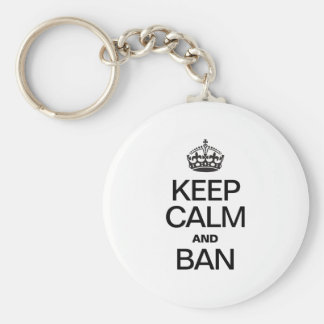 KEEP CALM AND BAN KEYCHAINS