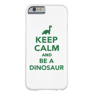 Keep calm and be a dinosaur barely there iPhone 6 case