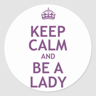 Keep Calm and Be a Lady Round Stickers