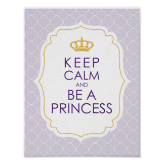 Keep Calm and Be A Princess Posters