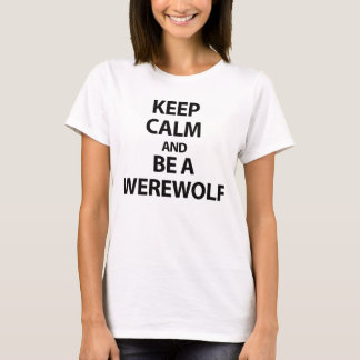 Keep Calm and Be A Werewolf T-Shirt